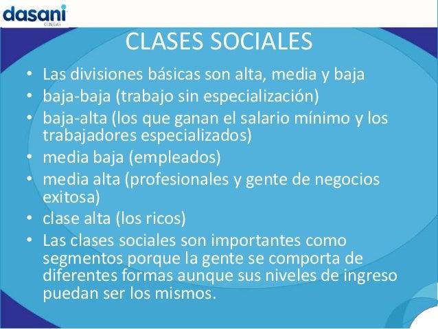 CLASES SOCIALES• Las divisiones básicas son alta, media y baja• baja-baja (trabajo sin especialización)• baja-alta (los qu...