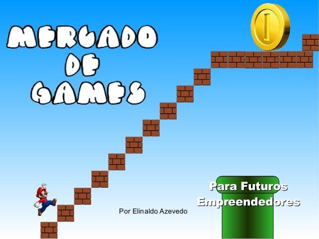 Para FuturosPara Futuros EmpreendedoresEmpreendedores Por Elinaldo Azevedo