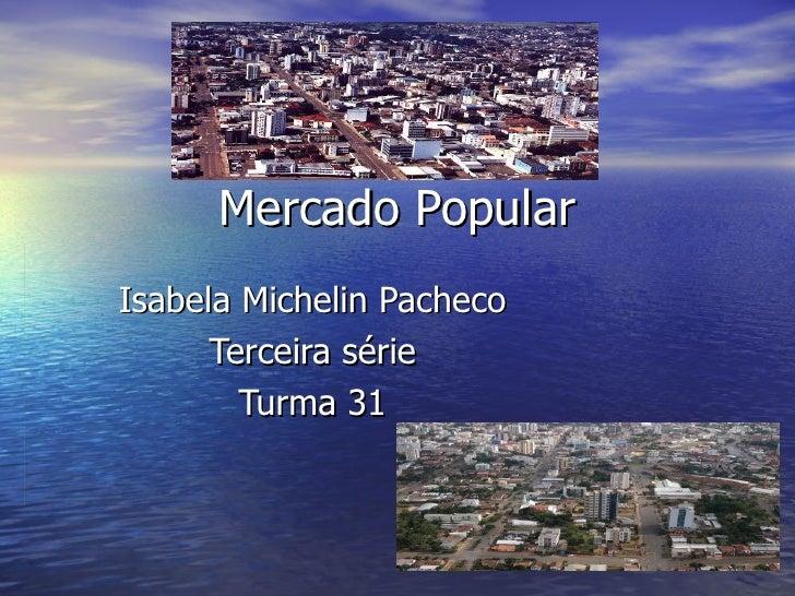 Mercado Popular Isabela Michelin Pacheco Terceira série Turma 31