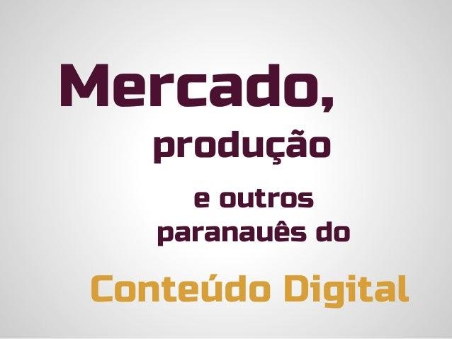 Mercado, produção  e outros paranauês do  Conteúdo Digital