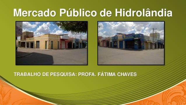 Mercado Público de Hidrolândia TRABALHO DE PESQUISA: PROFA. FÁTIMA CHAVES