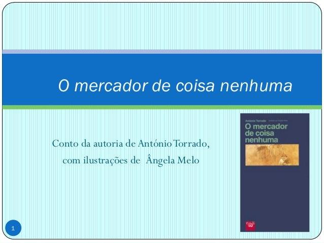 O mercador de coisa nenhuma Conto da autoria de António Torrado, com ilustrações de Ângela Melo  1