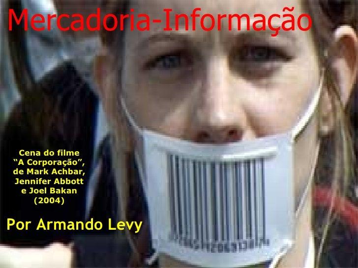 """Mercadoria-Informação     Cena do filme """"A Corporação"""", de Mark Achbar, Jennifer Abbott   e Joel Bakan      (2004)   Por A..."""