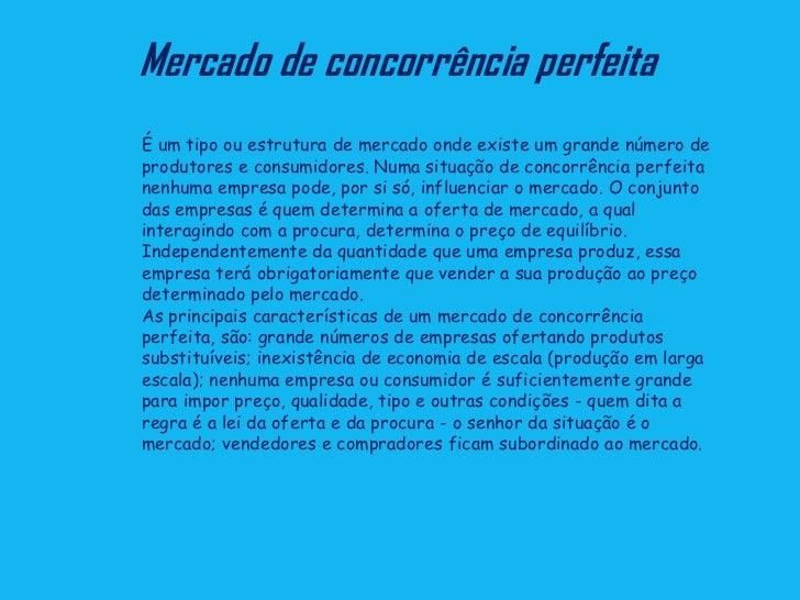 Mercado de concorrência perfeitaÉ um tipo ou estrutura de mercado onde existe um grande número deprodutores e consumidores...