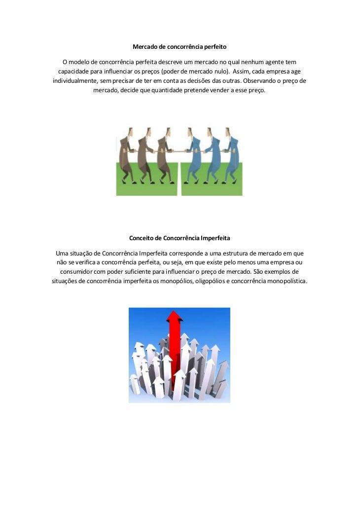 Mercado de concorrência perfeito    O modelo de concorrência perfeita descreve um mercado no qual nenhum agente tem  capac...