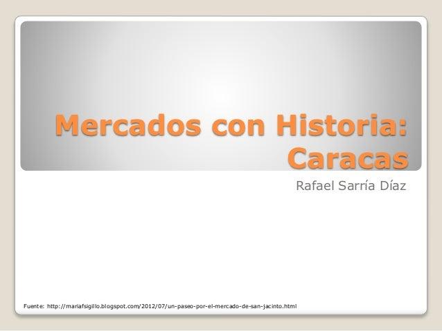Mercados con Historia:  Caracas  Rafael Sarría Díaz  Fuente: http://mariafsigillo.blogspot.com/2012/07/un-paseo-por-el-mer...