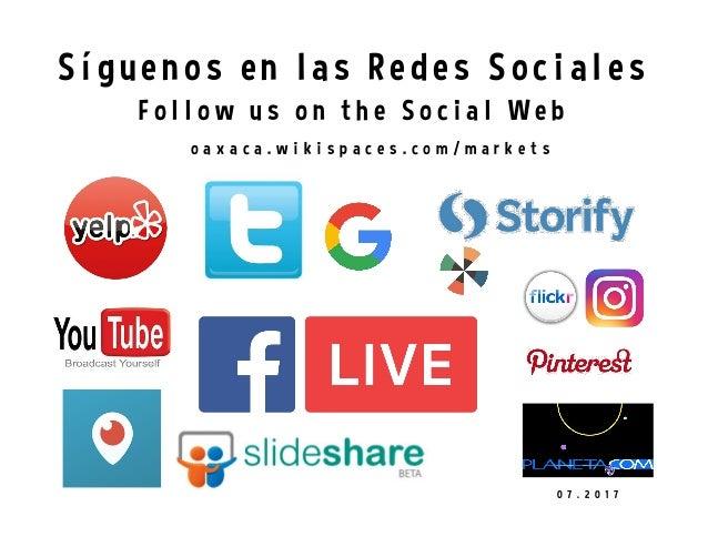 Síguenos en las Redes Sociales o a x a c a . w i k i s p a c e s . c o m / m a r k e t s F o l l o w u s o n t h e S o c i...