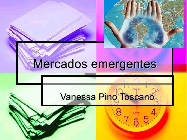 Mercados emergentes Vanessa Pino Toscano