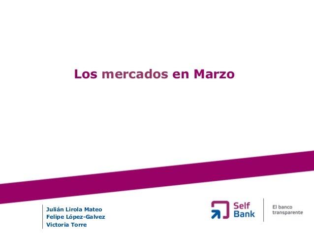 Los mercados en MarzoJulián Lirola MateoFelipe López-GalvezVictoria Torre