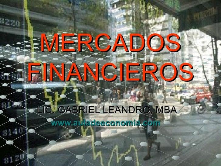 MERCADOSFINANCIEROSLIC. GABRIEL LEANDRO, MBA  www.auladeeconomia.com