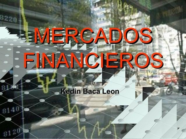MERCADOSMERCADOS FINANCIEROSFINANCIEROS Kedin Baca LeonKedin Baca Leon