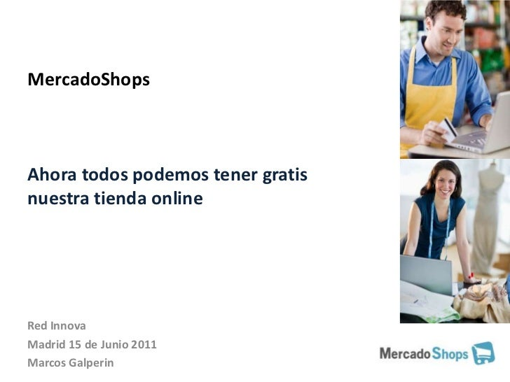 MercadoShopsAhora todos podemos tener gratis nuestra tienda online<br />Red Innova<br />Madrid 15 de Junio 2011<br />Marco...