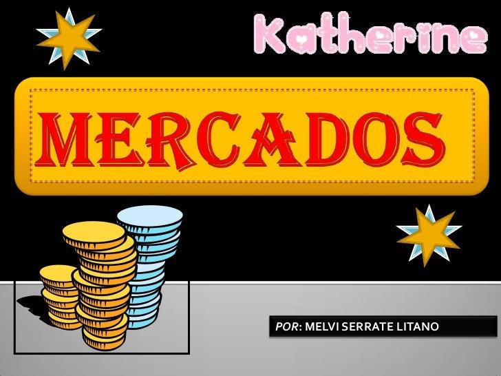 MERCADOS<br />POR: MELVI SERRATE LITANO<br />