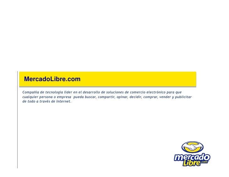 MercadoLibre.comCompañía de tecnología líder en el desarrollo de soluciones de comercio electrónico para quecualquier pers...