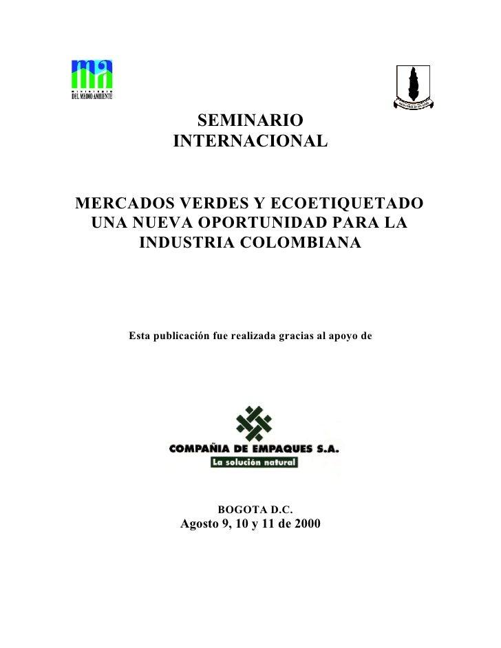 SEMINARIO             INTERNACIONALMERCADOS VERDES Y ECOETIQUETADO UNA NUEVA OPORTUNIDAD PARA LA      INDUSTRIA COLOMBIANA...