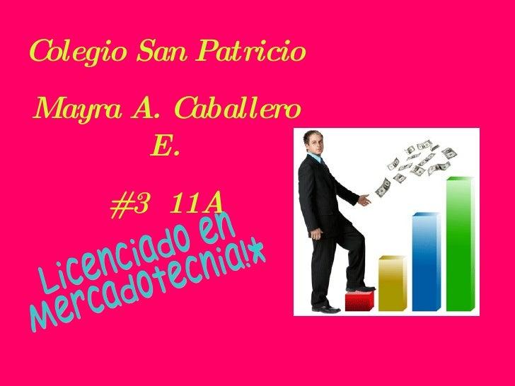 Colegio San Patricio Mayra A. Caballero E. #3  11A Licenciado en Mercadotecnia!*