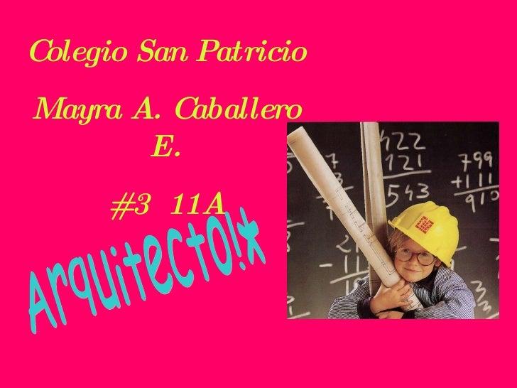 Colegio San Patricio Mayra A. Caballero E. #3  11A Arquitecto!*