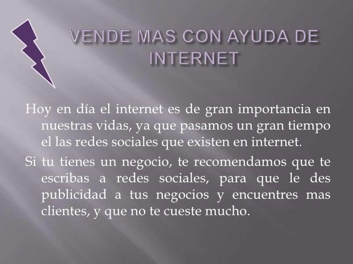 VENDE MAS CON AYUDA DE INTERNET<br />Hoy en día el internet es de gran importancia en nuestras vidas, ya que pasamos un gr...