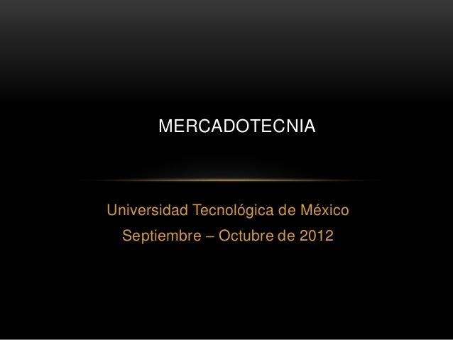Universidad Tecnológica de México Septiembre – Octubre de 2012 MERCADOTECNIA