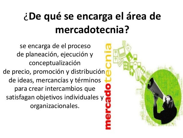 ¿De qué se encarga el área de             mercadotecnia?       se encarga de el proceso     de planeación, ejecución y    ...