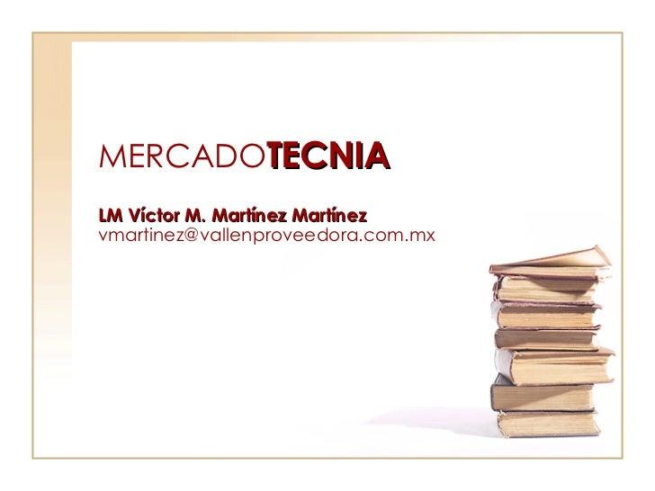 MERCADO TECNIA   LM Víctor M. Martínez Martínez  vmartinez@vallenproveedora.com.mx