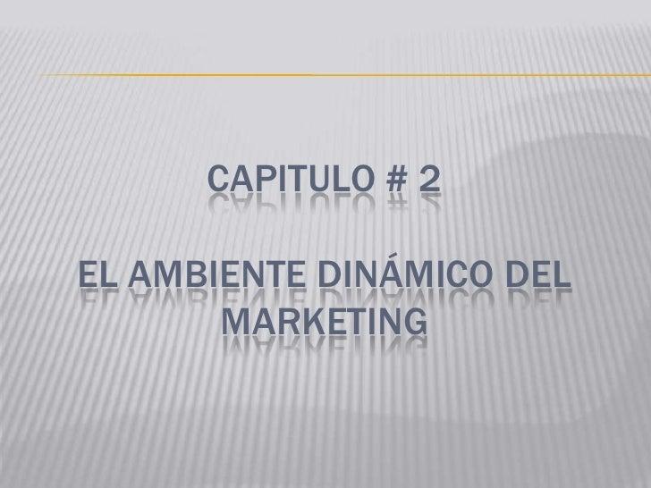 Capitulo # 2El ambiente dinámico del marketing<br />