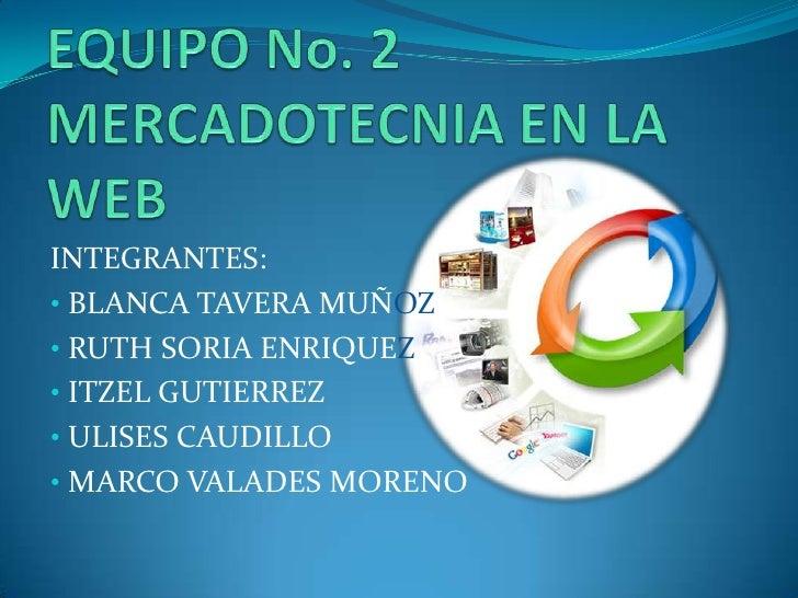 INTEGRANTES:• BLANCA TAVERA MUÑOZ• RUTH SORIA ENRIQUEZ• ITZEL GUTIERREZ• ULISES CAUDILLO• MARCO VALADES MORENO