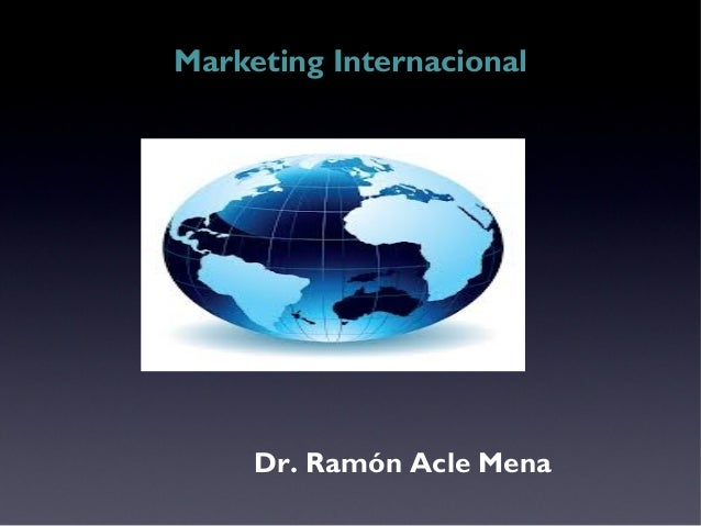 Marketing Internacional Dr. Ramón Acle Mena