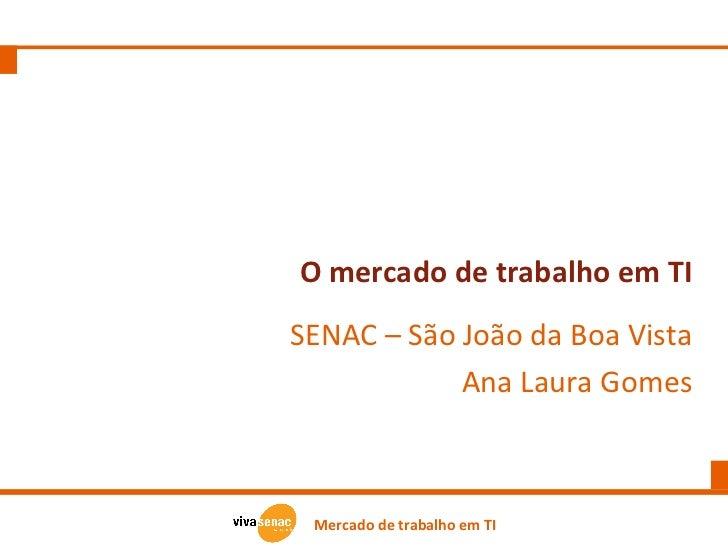 O mercado de trabalho em TI SENAC – São João da Boa Vista Ana Laura Gomes