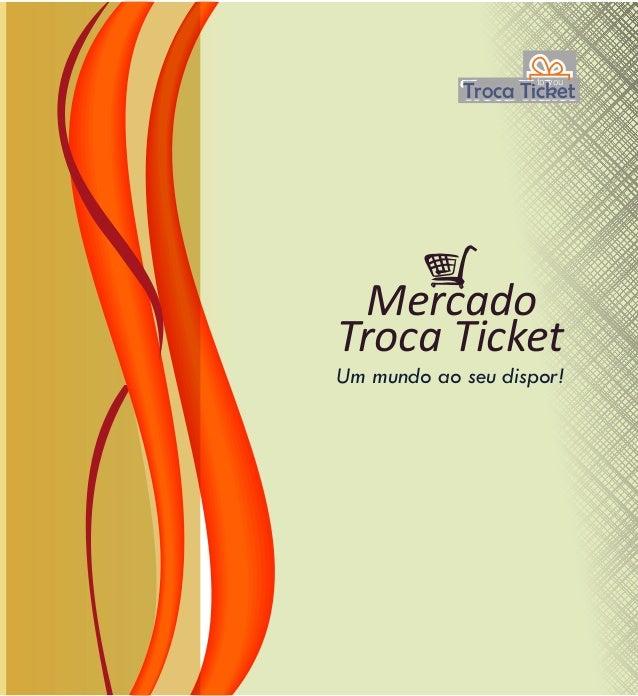 Troca Ticket to you Um mundo ao seu dispor! Troca Ticket Mercado