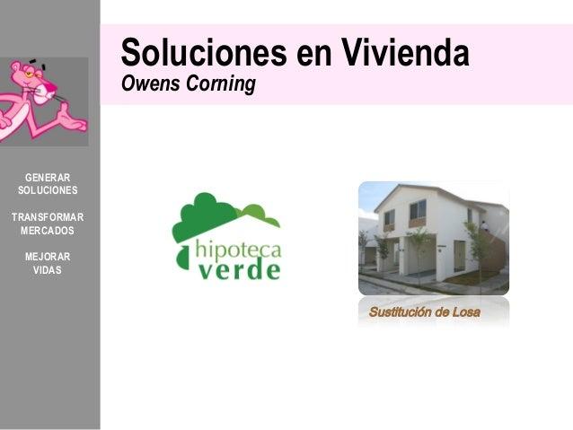 Soluciones en Vivienda              Owens Corning GENERARSOLUCIONESTRANSFORMAR MERCADOS MEJORAR  VIDAS                    ...