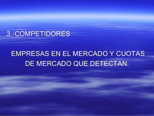 3.-COMPETIDORES  EMPRESAS EN EL MERCADO Y CUOTAS  DE MERCADO QUE DETECTAN.