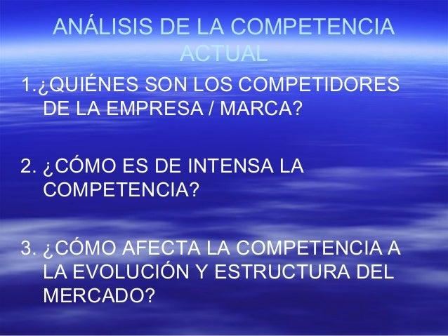 ANÁLISIS DE LA COMPETENCIA  ACTUAL  1.¿QUIÉNES SON LOS COMPETIDORES  DE LA EMPRESA / MARCA?  2. ¿CÓMO ES DE INTENSA LA  CO...