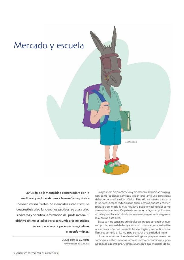 58 CUADERNOS DE PEDAGOGÍA. Nº 445 MAYO 2014 } Mercado y escuela ALBERT CAMPILLO La fusión de la mentalidad conservadora co...