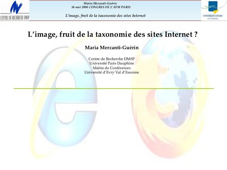 L'image, fruit de la taxonomie des sites Internet ? Maria Mercanti-Guérin Centre de Recherche DMSP Université Paris Daup...
