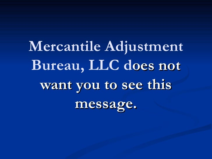 Mercantile AdjustmentBureau, LLC does not want you to see this      message.