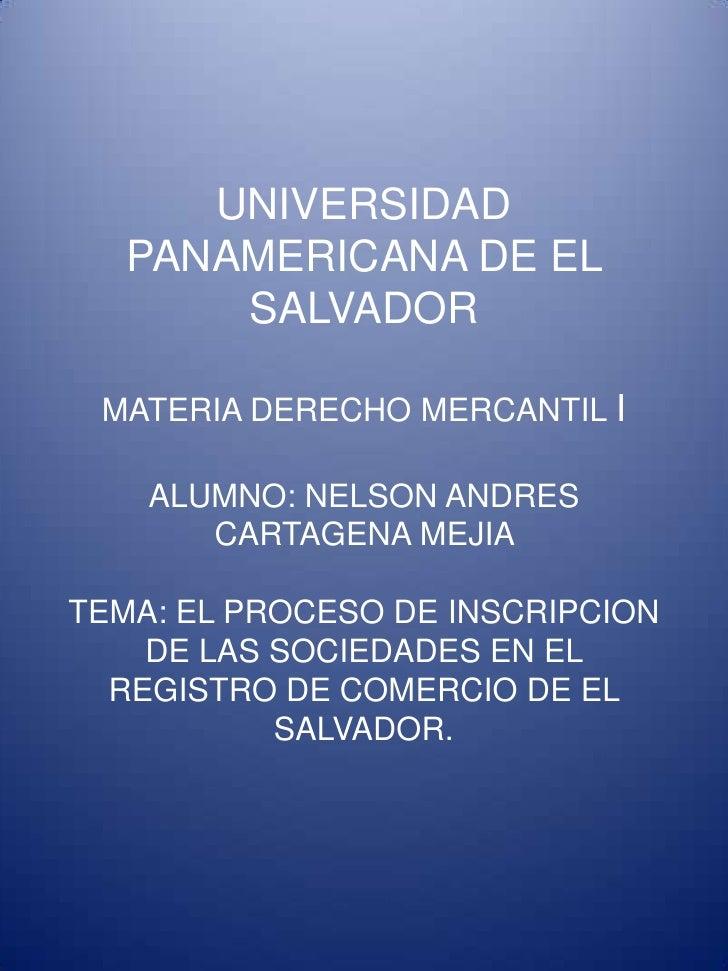 UNIVERSIDAD   PANAMERICANA DE EL       SALVADOR MATERIA DERECHO MERCANTIL I    ALUMNO: NELSON ANDRES       CARTAGENA MEJIA...