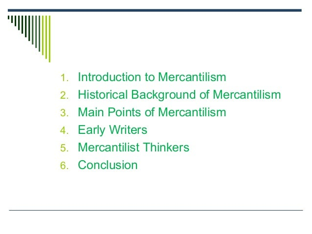 philosophy of mercantilism Mercantilism was the predominant approach to theorizing political economy and  designing economic policy in early modernity the mercantilist.