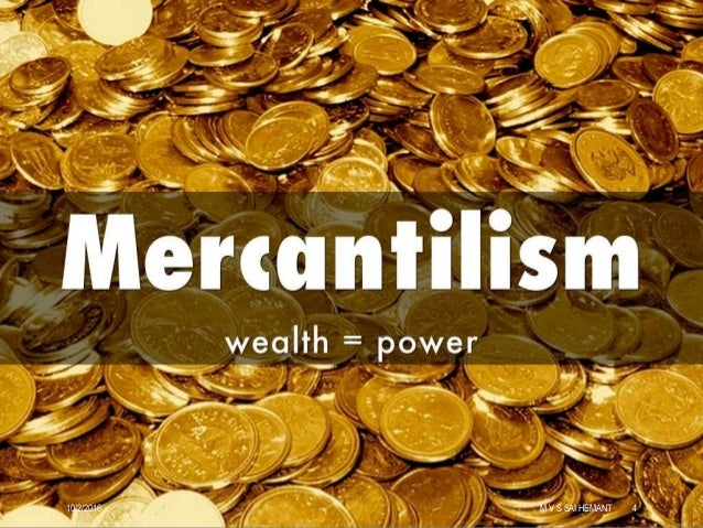 influence of mercantilism on international trade theories A liberal international economy will have a moderation influence on international politics as it creates bonds of mutual interests and a commitment to the status quo (gilpin, 1987) mercantilism.