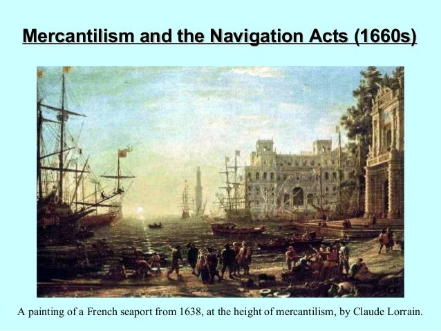 Mercantilism aanndd tthhee NNaavviiggaattiioonn AAccttss ((11666600ss))  A painting of a French seaport from 1638, at the ...