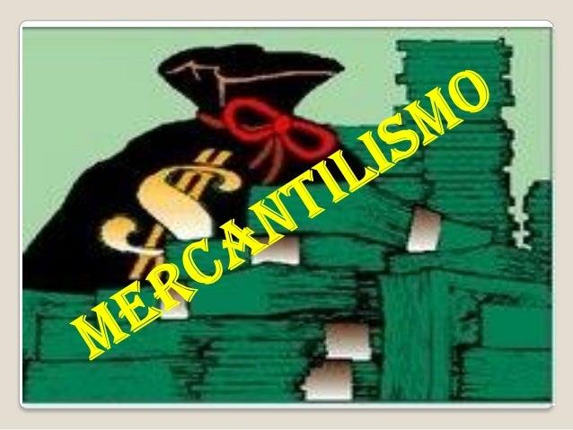 O MERCANTILISMO• Definição: conjunto de práticas econômicas dosEstados Absolutistas.• Objetivo: fortalecer e enriquecer o ...