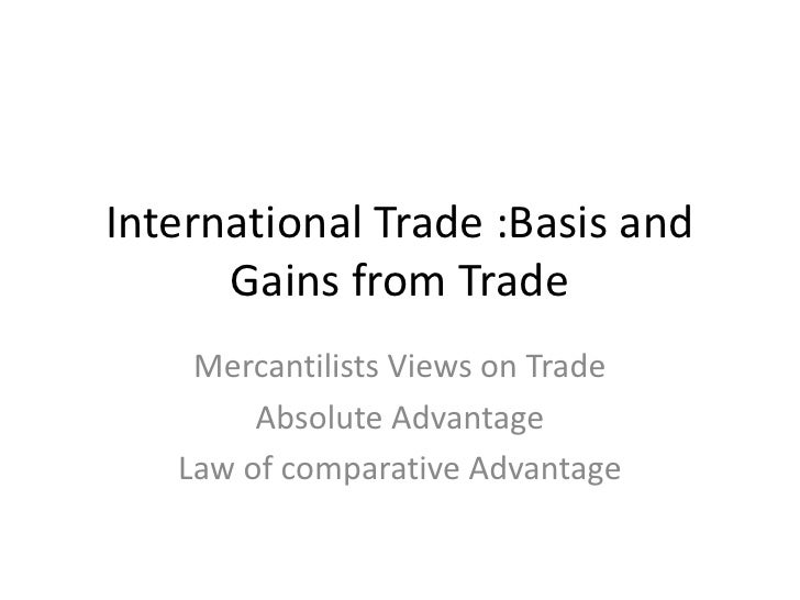 International Trade :Basis and Gains from Trade<br />Mercantilists Views on Trade<br />Absolute Advantage<br />Law of comp...