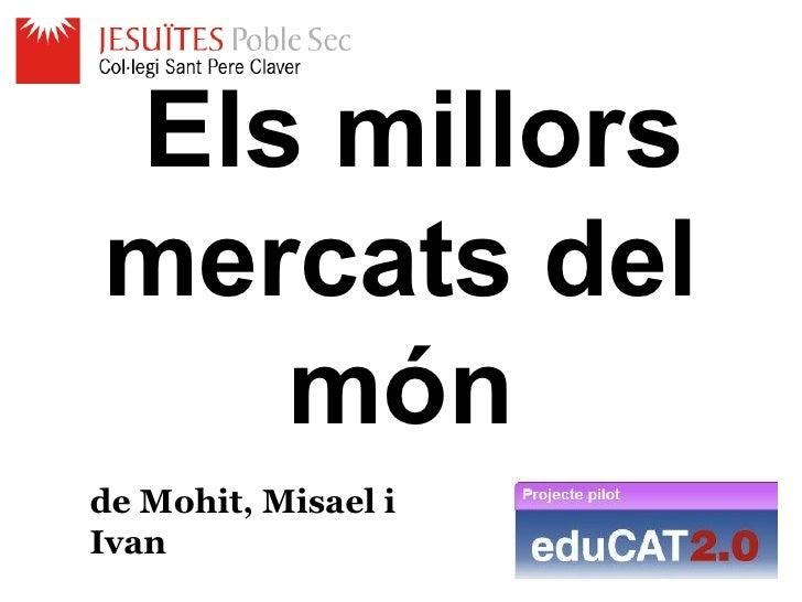 Els millorsmercats del   mónde Mohit, Misael iIvan