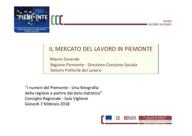 24ca24a908 IL MERCATO DEL LAVORO IN PIEMONTE Mauro Durando Regione Piemonte ‐  Direzione Coesione Sociale Settore Politiche ...