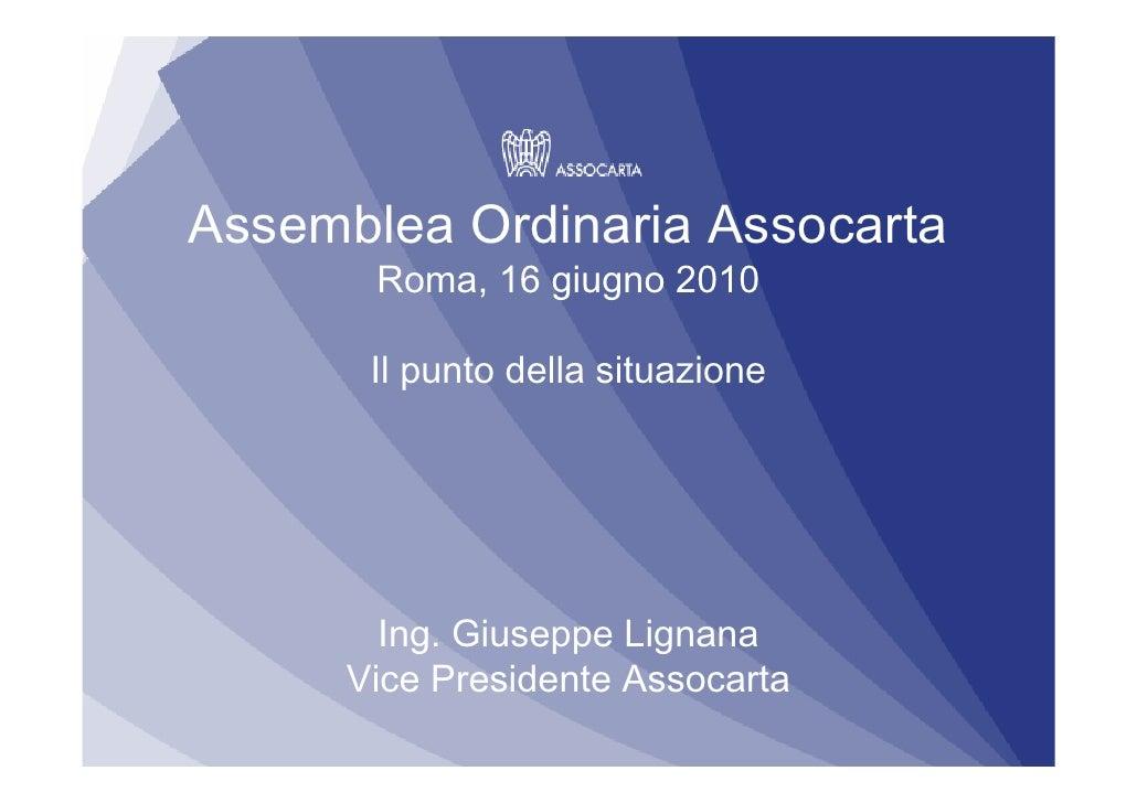 Assemblea Ordinaria Assocarta        Roma, 16 giugno 2010         Il punto della situazione             Ing. Giuseppe Lign...