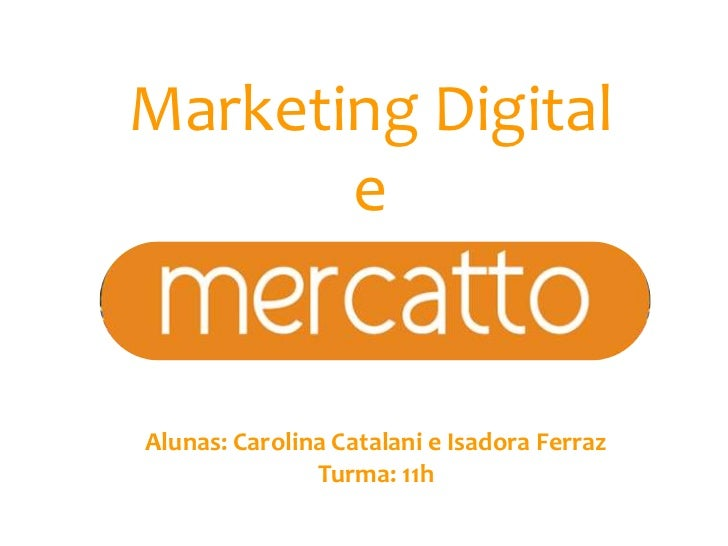 Marketing Digital       eAlunas: Carolina Catalani e Isadora Ferraz               Turma: 11h