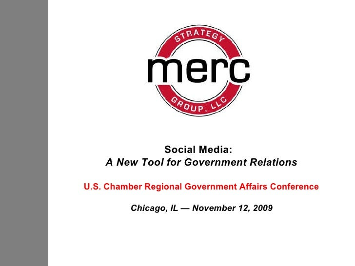 Social Media:  A New Tool for Government Relations U.S. Chamber Regional Government Affairs Conference Chicago, IL — Novem...