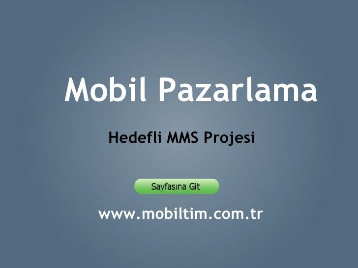 www.mobiltim.com.tr  Mobil Pazarlama Hedefli MMS Projesi