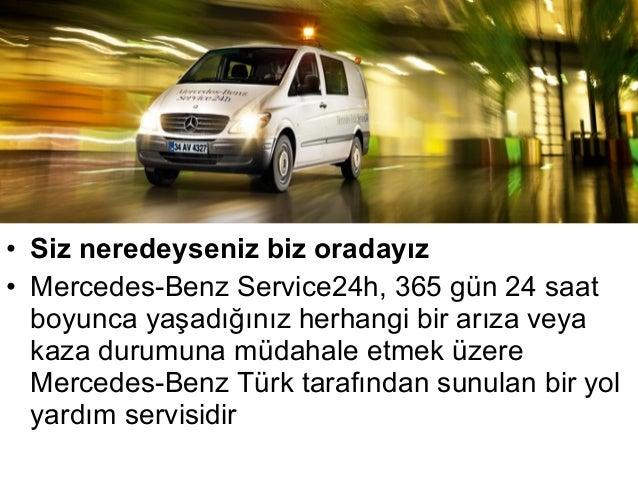 • Siz neredeyseniz biz oradayız• Mercedes-Benz Service24h, 365 gün 24 saat  boyunca yaşadığınız herhangi bir arıza veya  k...