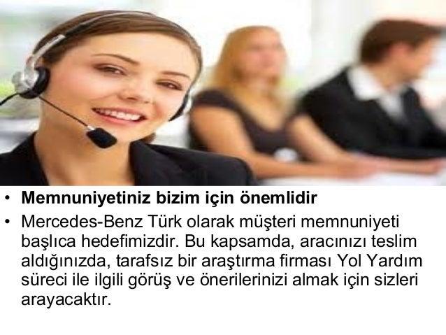 • Memnuniyetiniz bizim için önemlidir• Mercedes-Benz Türk olarak müşteri memnuniyeti  başlıca hedefimizdir. Bu kapsamda, a...